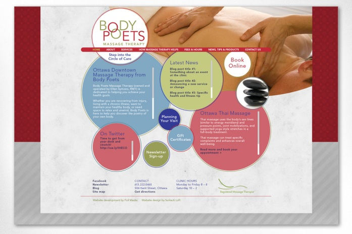 Body Poets Massage Therapy: The website for Body Poets is another of our custom sites built from scratch. This particular client was looking for something really eye-catching and unique to differentiate themselves in a salient way from their competition. A compelling design was developed based on the rings from the corporate logo, with each ring containing specific information and links to more. To see the full site please go to www.bodypoets.com.