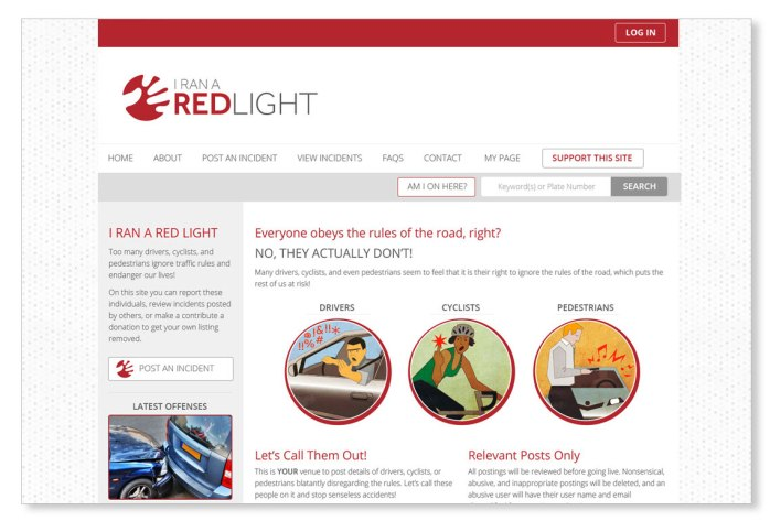 I Ran A Red Light is an online community that doubles as a public service site. Membership is free, and once on the site, you can share infractions that you see on our streets with photo and video evidence to disgrace dangerous behaviour such as unsafe driving. In 2015 we crafted a premium visual identity for the enterprise and built a custom website with accompanying database. To see the full site please go to: http://iranaredlight.com.